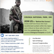 "VIRUNGA NATIONAL PARK, DRC – JOIN US for ""Behind the Scenes"", stories told from those who have travelled and worked within the region and a tribute to those who have lost their lives protecting one of the greatest biological hotspots on Earth."